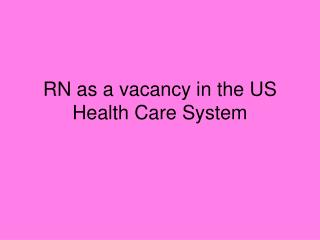 RN as a vacancy in the US Health Care System