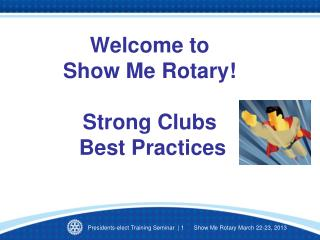 Welcome to Show Me Rotary! Strong Clubs   Best Practices