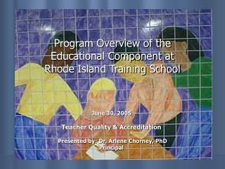 Program Overview of the  Educational Component at Rhode Island Training School