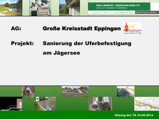 AG: Große Kreisstadt Eppingen Projekt:Sanierung der Uferbefestigung  am Jägersee