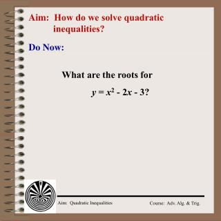 Aim:   How do we solve quadratic inequalities?