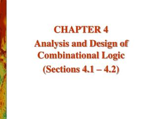 CHAPTER 4 Analysis and Design of Combinational Logic (Sections 4.1 – 4.2)