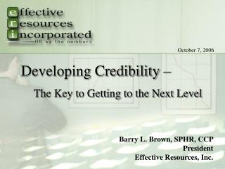 Barry L. Brown, SPHR, CCP President Effective Resources, Inc.