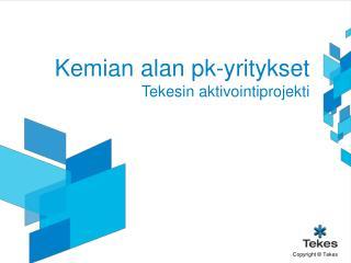 Kemian alan pk-yritykset Tekesin aktivointiprojekti