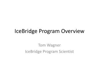 IceBridge Program Overview