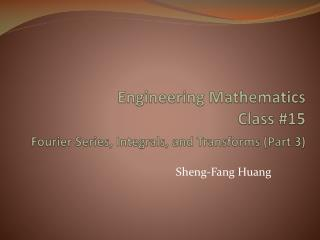 Engineering Mathematics  Class # 15 Fourier Series, Integrals, and Transforms (Part 3)