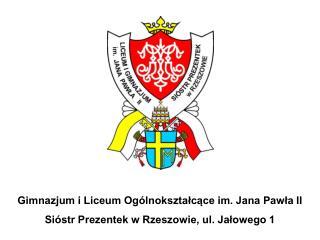 Gimnazjum i Liceum Ogólnokształcące im. Jana Pawła II Sióstr Prezentek w Rzeszowie, ul. Jałowego 1