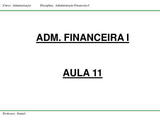 ADM. FINANCEIRA I AULA 11