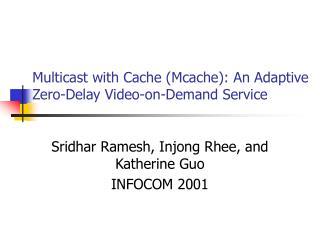 Multicast with Cache (Mcache): An Adaptive Zero-Delay Video-on-Demand Service