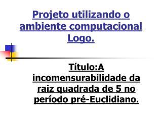 Projeto utilizando o ambiente computacional Logo.