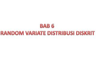 BAB 6  RANDOM VARIATE DISTRIBUSI DISKRIT