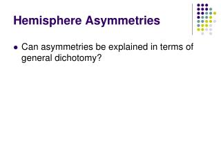 Hemisphere Asymmetries
