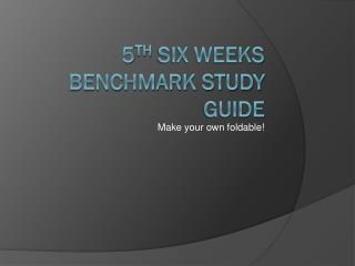 5 th  Six Weeks Benchmark Study Guide