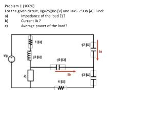 Problem 1 (100%) For the given circuit, Vg=250o [V] and  Ia =5   90o [A]. Find: