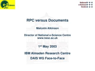 RPC versus Documents Malcolm Atkinson Director of National e-Science Centre nesc.ac.uk