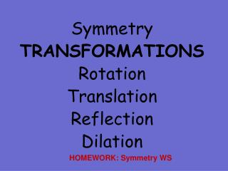 Symmetry TRANSFORMATIONS Rotation Translation Reflection Dilation