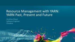 Resource Management with YARN: YARN Past, Present and  Future