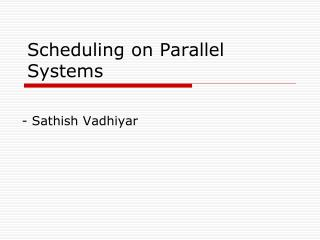 Scheduling on Parallel Systems