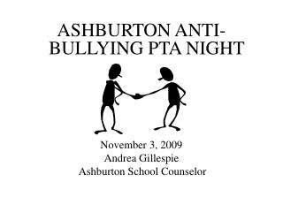 ASHBURTON ANTI-BULLYING PTA NIGHT November 3, 2009 Andrea Gillespie  Ashburton School Counselor