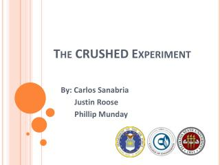 The CRUSHED Experiment