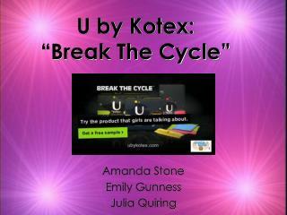 "U by Kotex: ""Break The Cycle"""