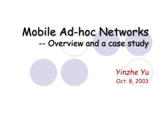 Mobile Ad-hoc Networks  -- Overview and a case study