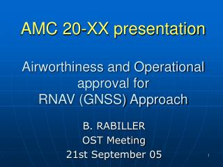 AMC 20-XX presentation Airworthiness and Operational approval for RNAV (GNSS) Approach