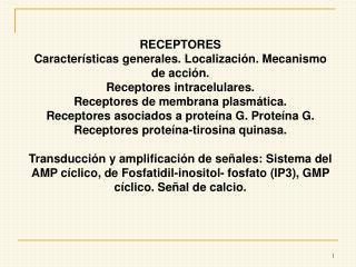 RECEPTORES Características generales. Localización. Mecanismo de acción.