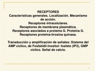 RECEPTORES Caracter�sticas generales. Localizaci�n. Mecanismo de acci�n.