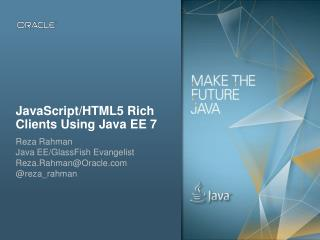 JavaScript/HTML5 Rich Clients Using Java EE 7