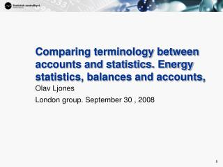 Comparing terminology between accounts and statistics. Energy statistics, balances and accounts,
