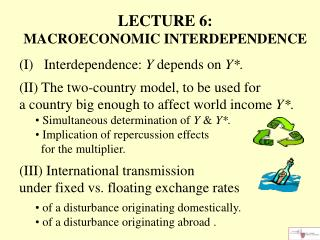 LECTURE 6:  MACROECONOMIC INTERDEPENDENCE (I)   Interdependence:  Y  depends on  Y*.