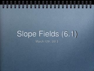 Slope Fields (6.1)