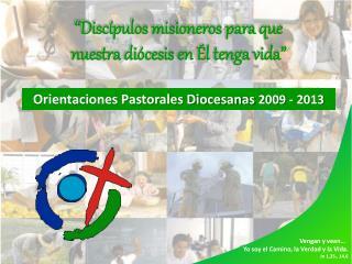 Orientaciones Pastorales Diocesanas  2009 - 2013
