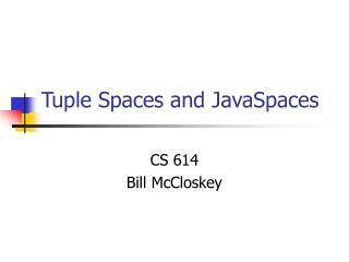 Tuple Spaces and JavaSpaces