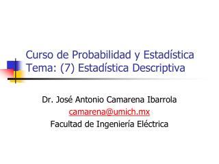 Curso de Probabilidad y Estadística Tema: (7) Estadística Descriptiva
