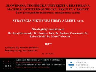 STRATÉGIA FIKTÍVNEJ FIRMY ALBERT, s.r.o. Strategický manažment