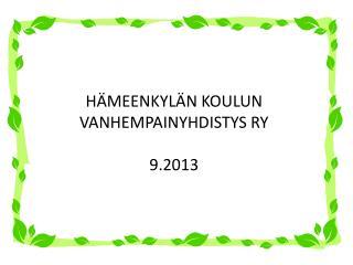 HÄMEENKYLÄN KOULUN  VANHEMPAINYHDISTYS RY 9.2013