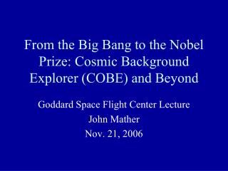 From the Big Bang to the Nobel Prize: Cosmic Background Explorer COBE and Beyond