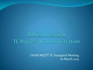 OASIS Overview  TC Process & Administration