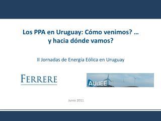 Los PPA en Uruguay: C mo venimos    y hacia d nde vamos   II Jornadas de Energ a E lica en Uruguay