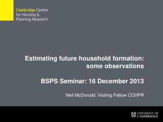 Estimating future household formation: some observations BSPS Seminar: 16 December 2013