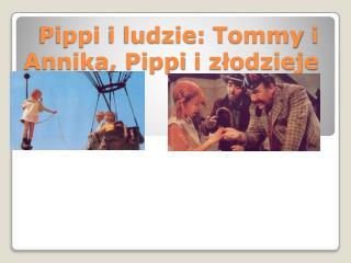 Pippi  i ludzie:  Tommy  i  Annika ,  Pippi  i złodzieje