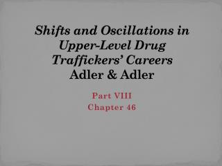 Shifts and Oscillations in Upper-Level Drug  Traffickers' Careers Adler & Adler