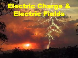 Electric Charge & Electric Fields