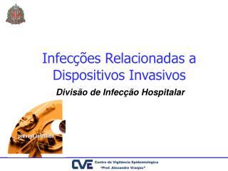 Infecções Relacionadas a Dispositivos Invasivos