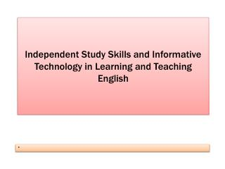 Independent Study Skills and Informative Technology in Learning and Teaching English