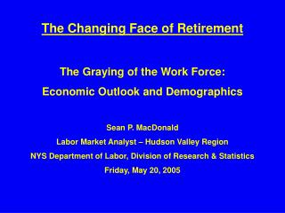 The Changing Face of Retirement The Graying of the Work Force:  Economic Outlook and Demographics