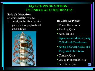 EQUATIONS OF MOTION:  CYLINDRICAL COORDINATES