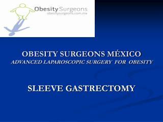 OBESITY SURGEONS M�XICO ADVANCED LAPAROSCOPIC SURGERY  FOR  OBESITY